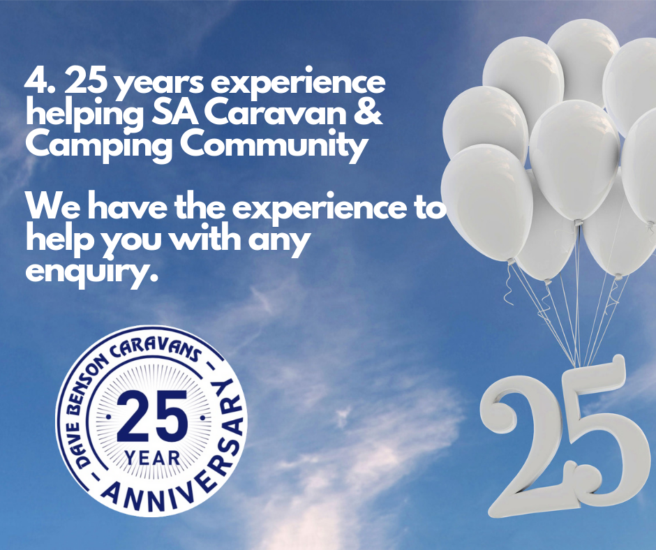 4. 25 years experience helping SA Caravan & Camping Community We have the experience to help you with any enquiry.