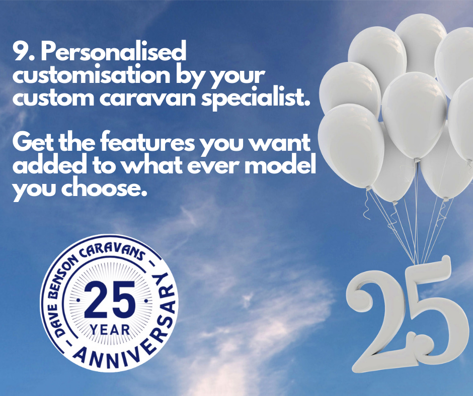 9. Personalised customisation by your custom caravan specialist. Get the features you want added to what ever model you choose.